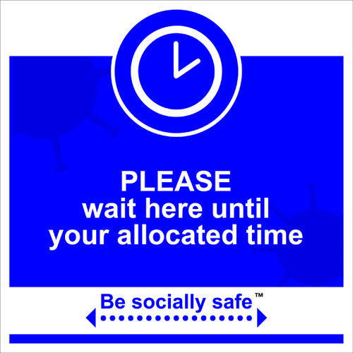 Be Socially Safe Wait Here For Allocated Time Sign; Rigid 1mm PVC Board (400 x 400mm)