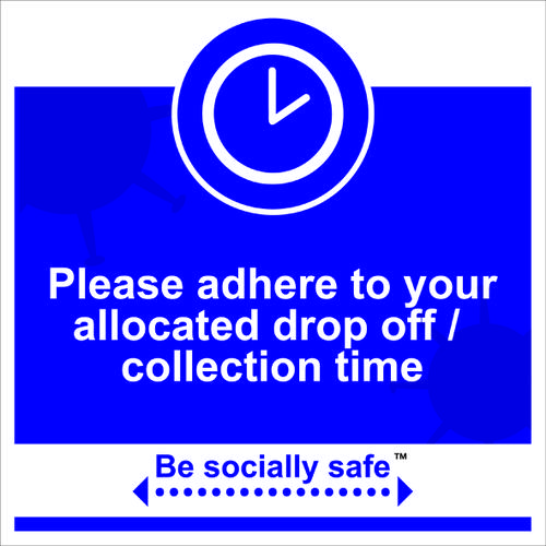 Be Socially Safe Adhere To Drop Off and Collection Times Sign; Rigid 1mm PVC Board (400 x 400mm)